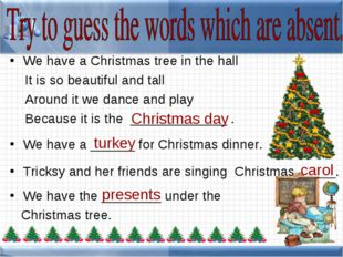 We have a Christmas tree in the hall It is so beautiful and tall Around it we
