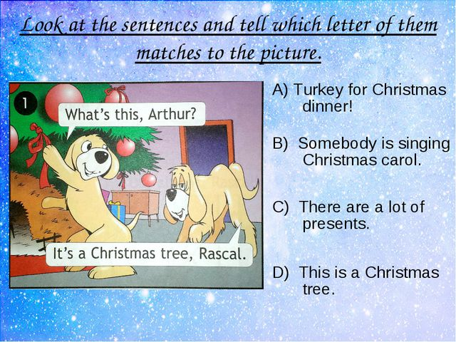 Look at the sentences and tell which letter of them matches to the picture. A...