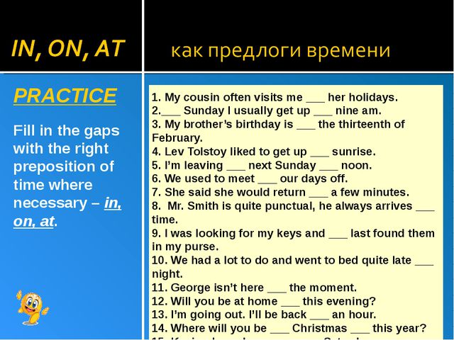 PRACTICE Fill in the gaps with the right preposition of time where necessary...