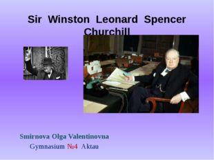 Sir Winston Leonard Spencer Churchill Smirnova Olga Valentinovna Gymnasium №4