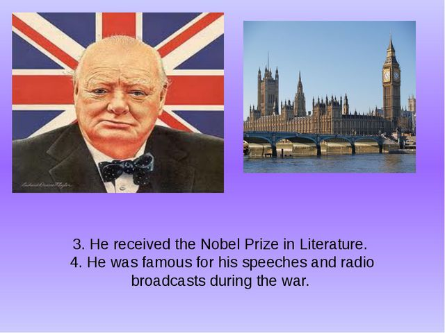 3. He received the Nobel Prize in Literature. 4. He was famous for his speech...