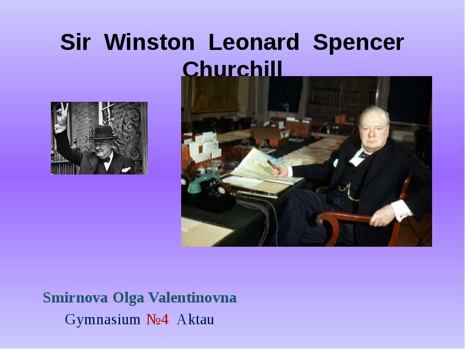 Sir Winston Leonard Spencer Churchill Smirnova Olga Valentinovna Gymnasium №4...
