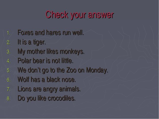 Check your answer Foxes and hares run well. It is a tiger. My mother likes mo...