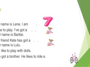 Lena My name is Lena. I am . I like to play. I've got a . . Her name is Barbi