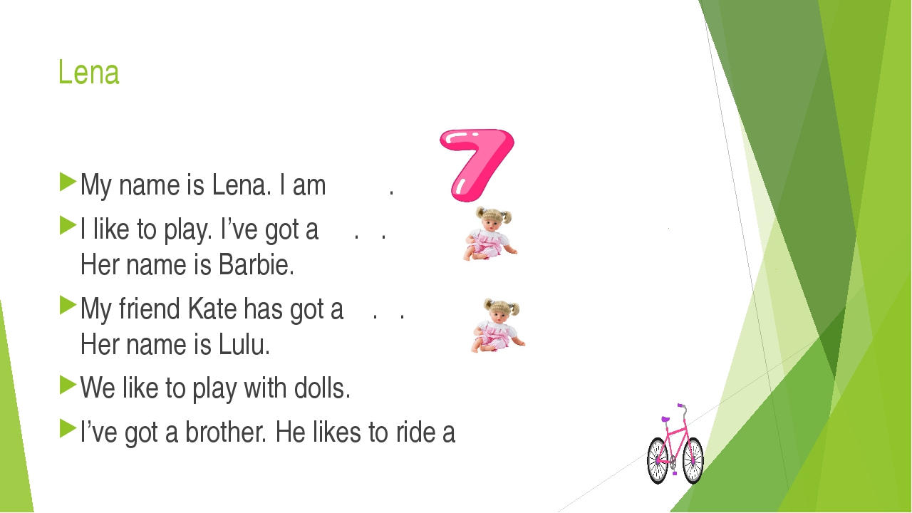 Lena My name is Lena. I am . I like to play. I've got a . . Her name is Barbi...