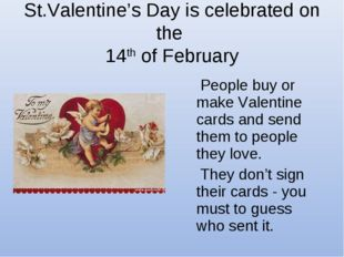 St.Valentine's Day is celebrated on the 14th of February People buy or make V
