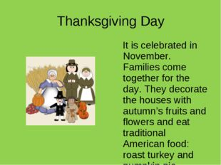 Thanksgiving Day It is celebrated in November. Families come together for the