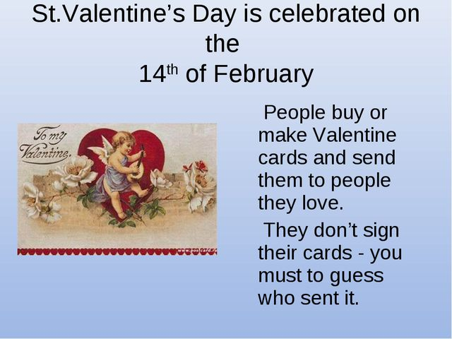 St.Valentine's Day is celebrated on the 14th of February People buy or make V...