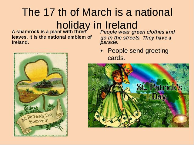 The 17 th of March is a national holiday in Ireland People wear green clothes...
