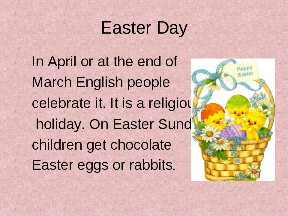 Easter Day In April or at the end of March English people celebrate it. It is...