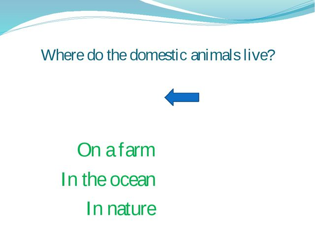 Where do the domestic animals live? On a farm In the ocean In nature