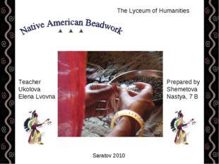 The Lyceum of Humanities Prepared by Shemetova Nastya, 7 B Teacher Ukolova El