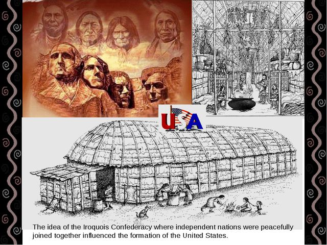 The idea of the Iroquois Confederacy where independent nations were peacefull...