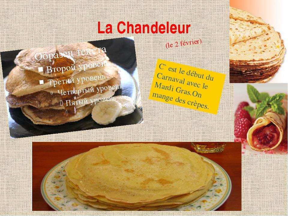La Chandeleur (le 2 février) C` est le début du Carnaval avec le Mardi Gras.O...