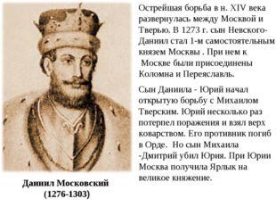 Даниил Московский (1276-1303) Острейшая борьба в н. XIV века развернулась меж