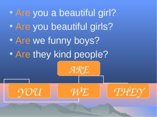 Are you a beautiful girl? Are you beautiful girls? Are we funny boys? Are the