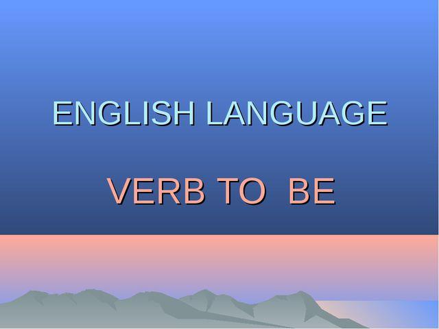 ENGLISH LANGUAGE VERB TO BE