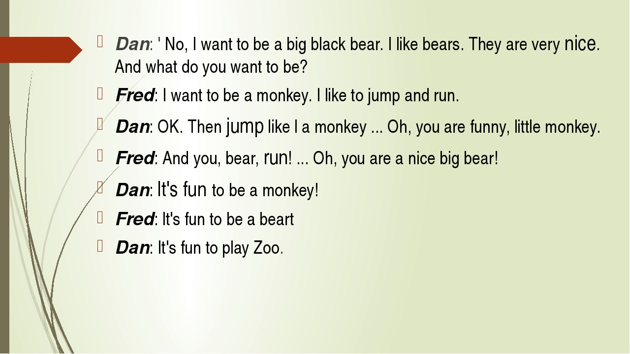 Dan: ' No, I want to be a big black bear. I like bears. They are very nice....