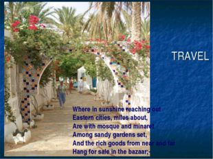 TRAVEL Where in sunshine reaching out Eastern cities, miles about, Are with m