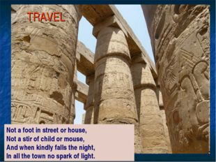 TRAVEL Not a foot in street or house, Not a stir of child or mouse, And when