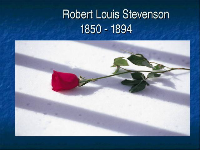 Robert Louis Stevenson 1850 - 1894
