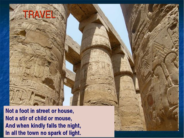 TRAVEL Not a foot in street or house, Not a stir of child or mouse, And when...