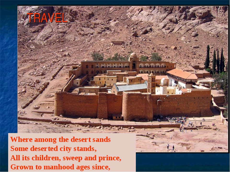TRAVEL Where among the desert sands Some deserted city stands, All its childr...