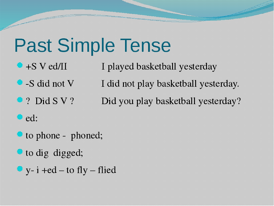 Past Simple Tense +S V ed/II I played basketball yesterday -S did not V I did...