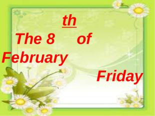 th The 8 of February Friday