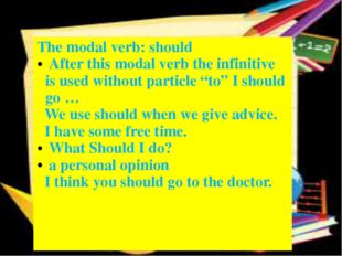 The modal verb:should After this modal verb the infinitive is used without pa