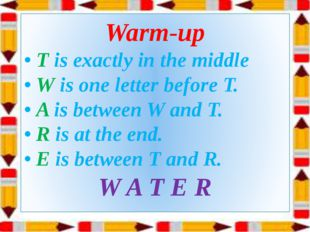 Warm-up • T is exactly in the middle • W is one letter before T. • A is betwe