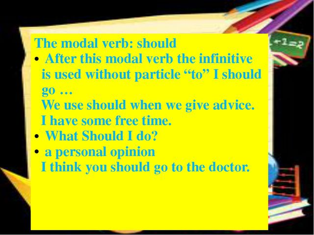 The modal verb:should After this modal verb the infinitive is used without pa...