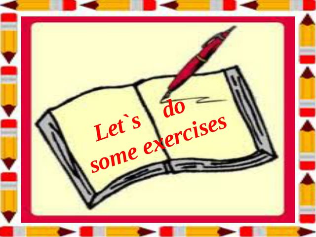 Let`s do some exercises