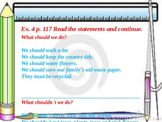 Ex. 4 p. 117 Read the statements and continue. What should we do? We should w...