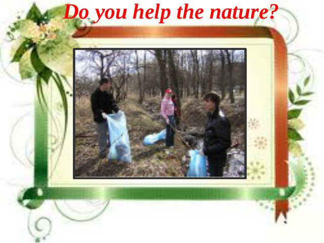 Do you help the nature?