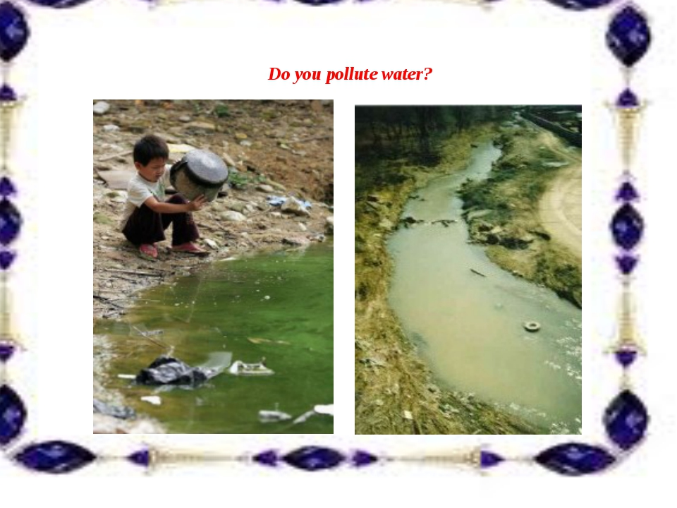 Do you pollute water?