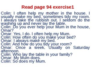 Read page 94 exercise1 : Colin: I often help my mother in the house. I usuall