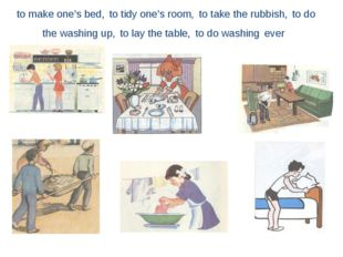 to make one's bed, to tidy one's room, to take the rubbish, to do the washing