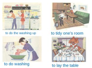 to do the washing up to lay the table to do washing to tidy one's room