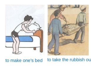 to make one's bed to take the rubbish out