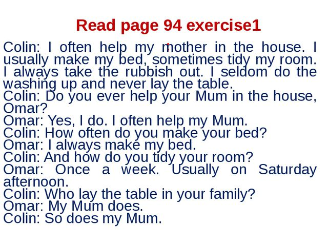 Read page 94 exercise1 : Colin: I often help my mother in the house. I usuall...
