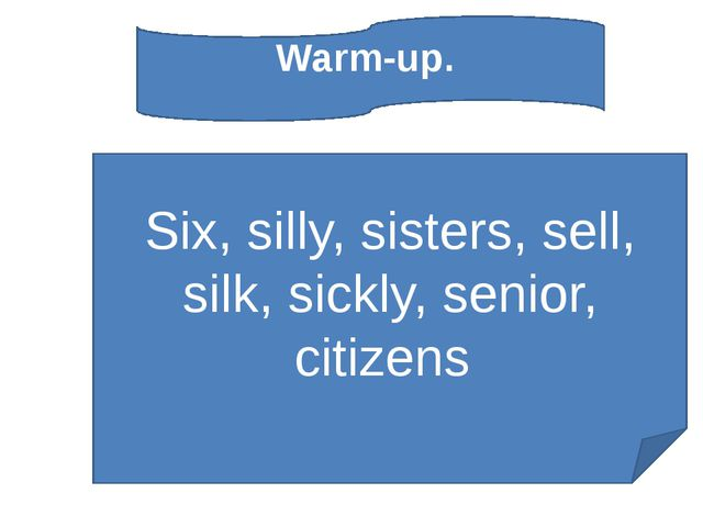 Six, silly, sisters, sell, silk, sickly, senior, citizens Warm-up.