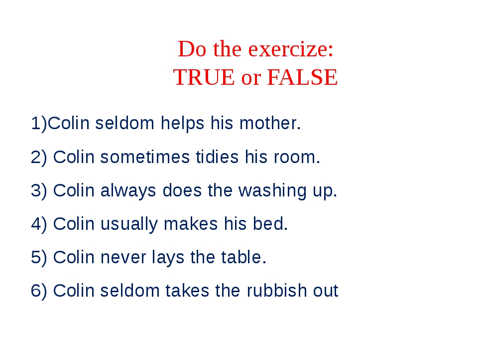 Do the exercize: TRUE or FALSE 1)Colin seldom helps his mother. 2) Colin some...