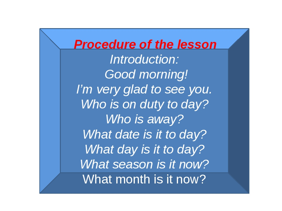 Procedure of the lesson Introduction: Good morning! I'm very glad to see you...