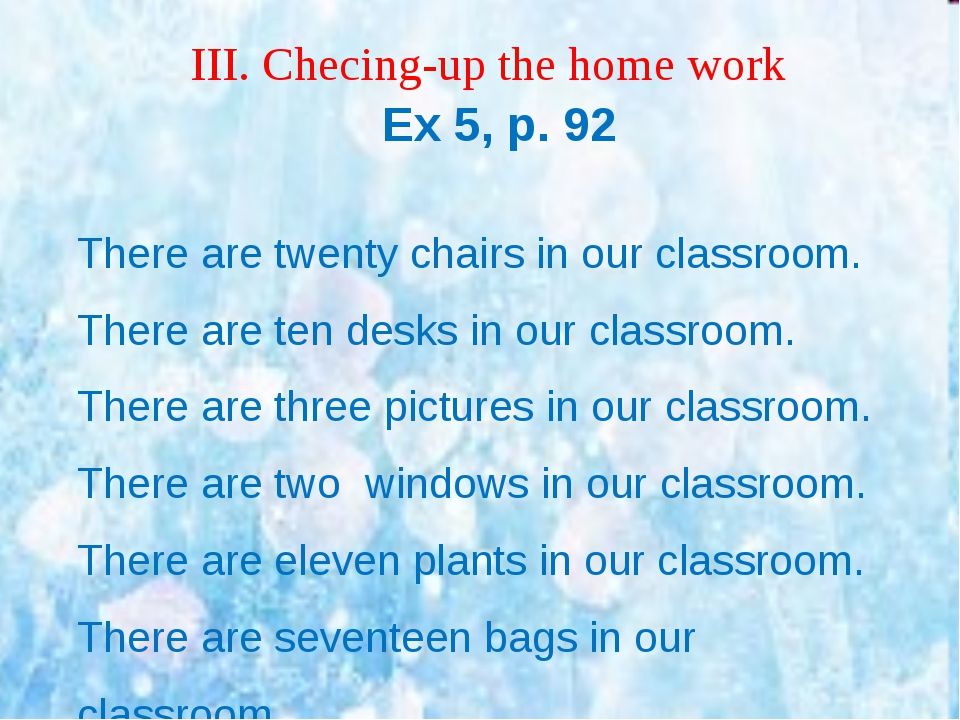 ІІІ. Checing-up the home work Ex 5, p. 92 There are twenty chairs in our clas...