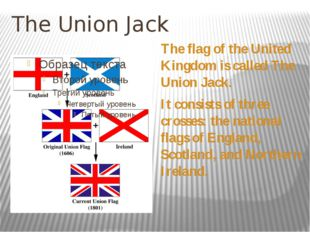 The Union Jack The flag of the United Kingdom is called The Union Jack. It co