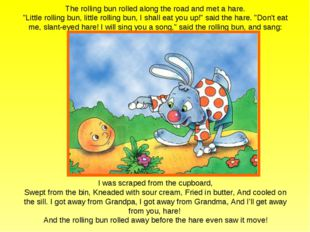 "The rolling bun rolled along the road and met a hare. ""Little rolling bun, li"