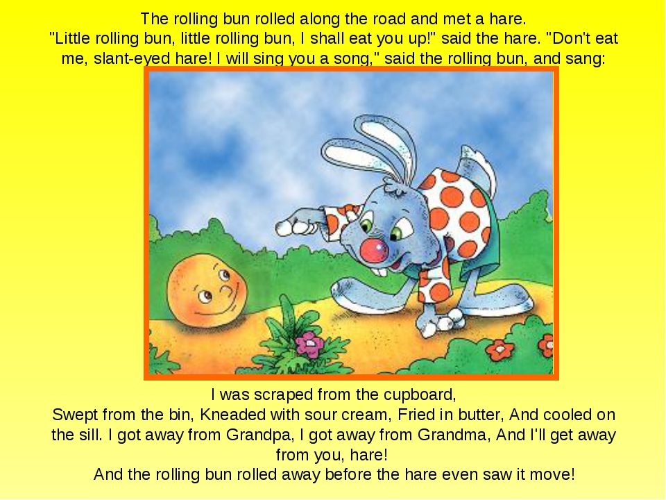 "The rolling bun rolled along the road and met a hare. ""Little rolling bun, li..."