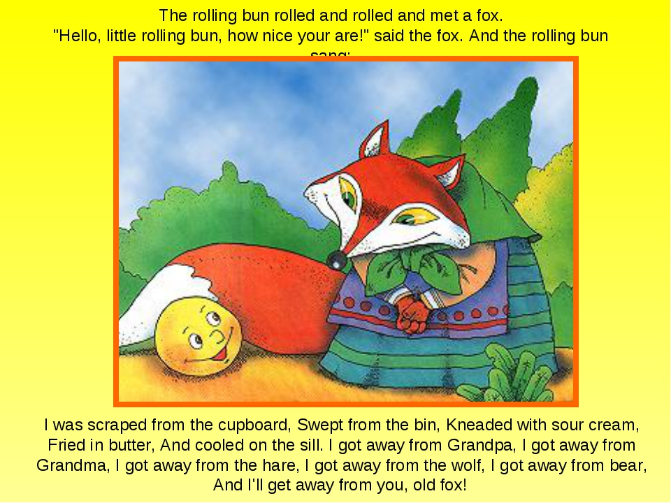 "The rolling bun rolled and rolled and met a fox. ""Hello, little rolling bun,..."