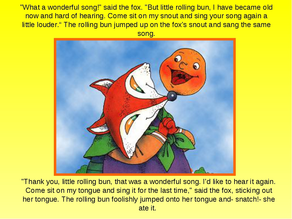 """What a wonderful song!"" said the fox. ""But little rolling bun, I have became..."